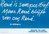 René is seropositief. Maar René blijft voor ous René [inscribed]